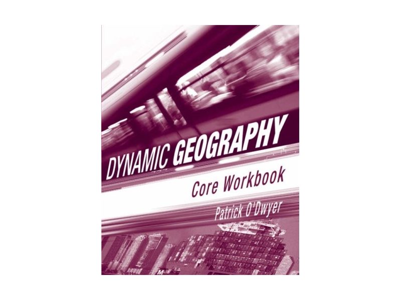 Dynamic Geography: Core Workbook - Leaving Certificate Geography