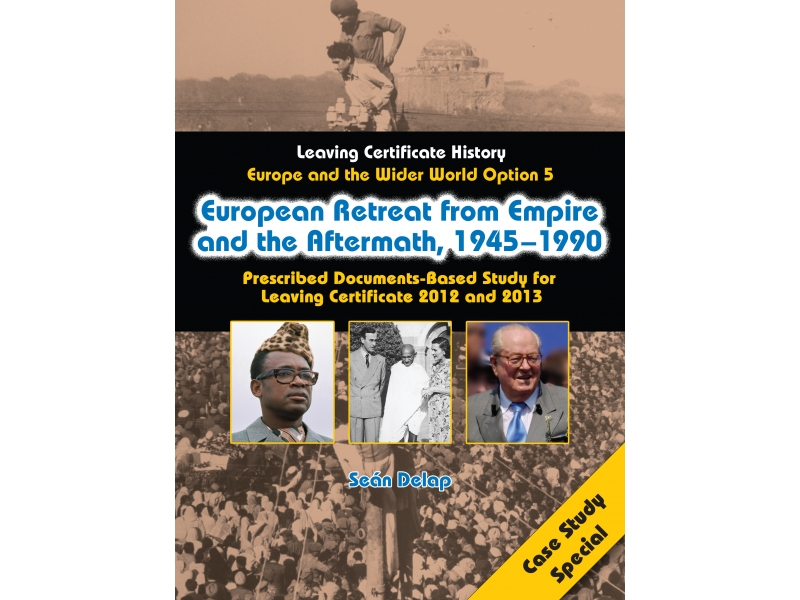 European Retreat From The Empire & The Aftermath 1945-1990 - Europe & The Wider World - Option 5 Case Study Special - Leaving Certificate History