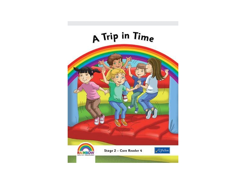 A Trip In Time - Core Reader 4 - Rainbow Stage 2 - Second Class