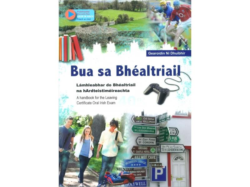 Bua Sa Bhéaltriail - A Handbook For The Leaving Cert Oral Irish Exam