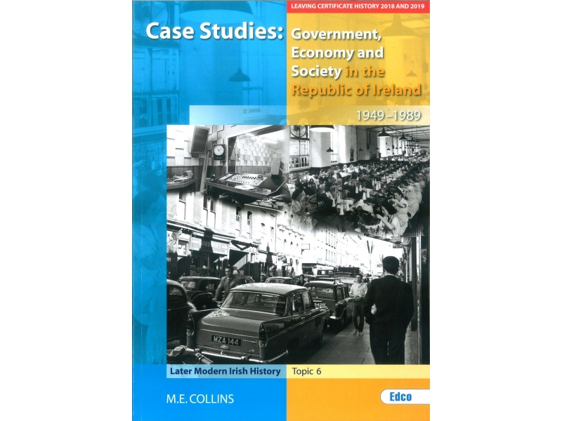 Case Studies: Government, Economy & Society In The Republic of Ireland - Later Modern Irish History Topic 6 - Leaving Certificate History 2018 & 2019