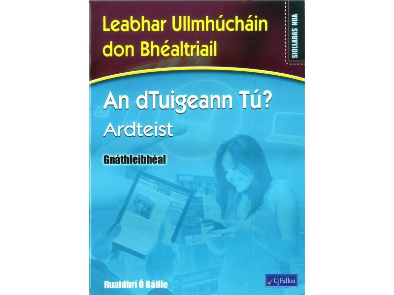 An dTuigeann Tú? Ardteist Gnáthleibhéal - Workbook - Leaving Certificate Irish
