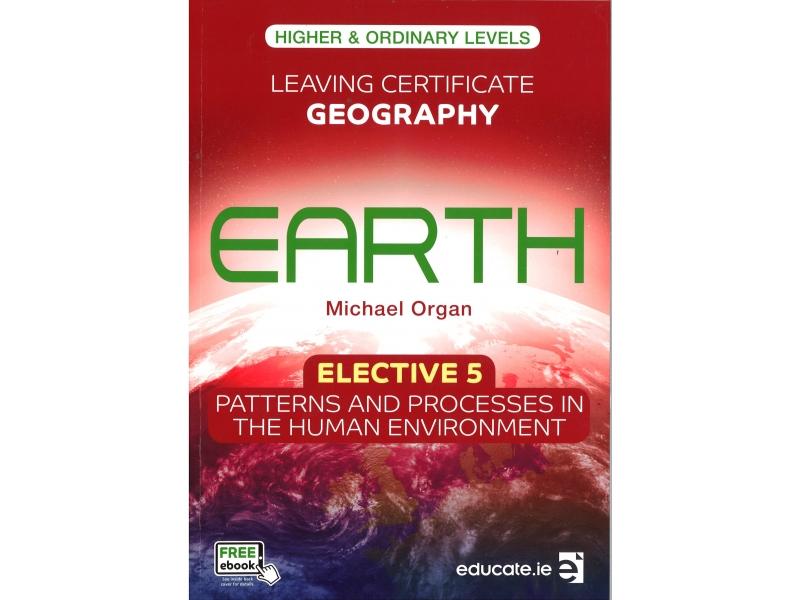 Earth Leaving Certificate Geography Higher & Ordinary Levels Elective 5 Patterns & Processes In The Human Enviorment