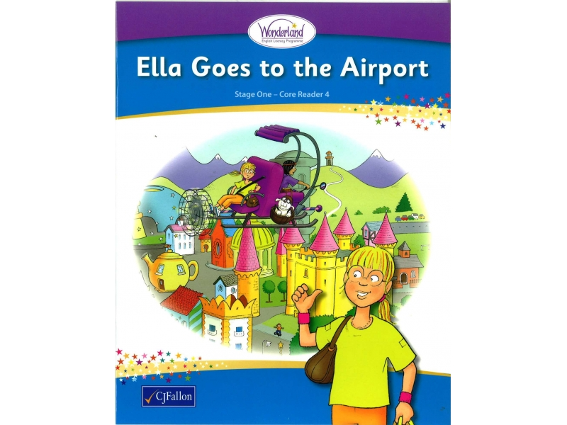 Ella Goes To The Airport - Core Reader 4 - Wonderland Stage One - Senior Infants