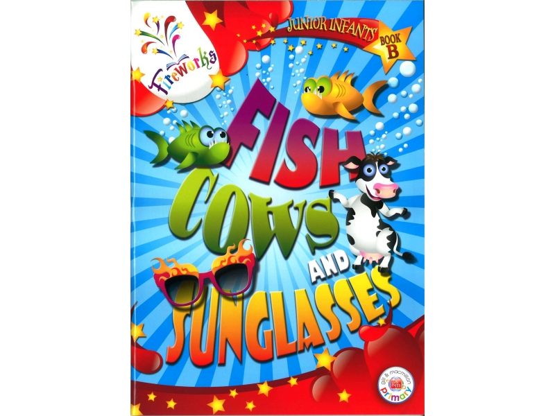 Fish, Cows & Sunglasses - Junior Infants Book B - Fireworks