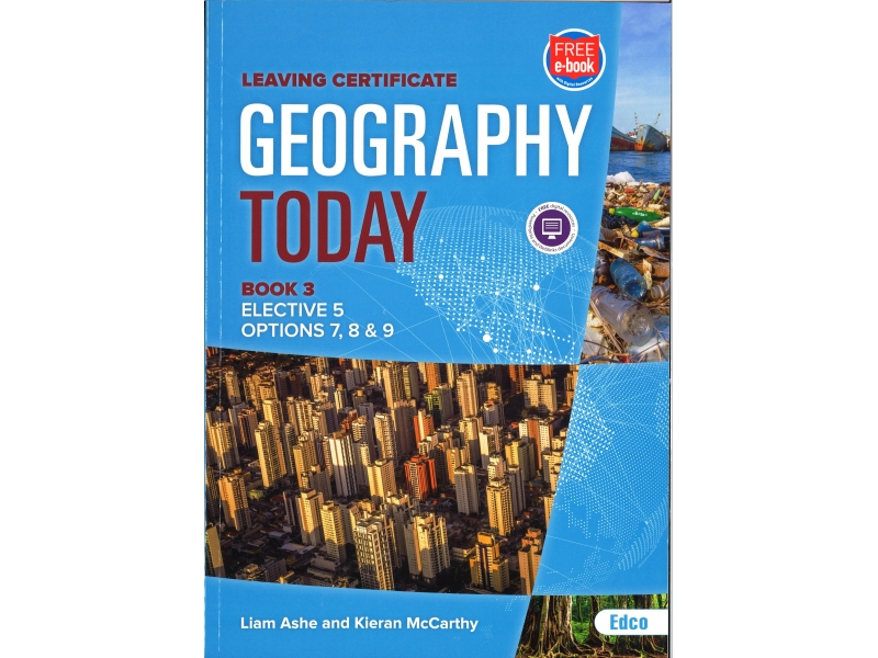 Geography Today 3 - Elective 5 - Options 7, 8 & 9 - Leaving Certificate Geography - Includes Free eBook