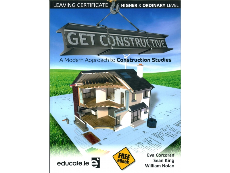 Get Constructive - A Modern Approach To Construction Studies Textbook - Leaving Certificate Higher & Ordinary Level - Includes Free eBook