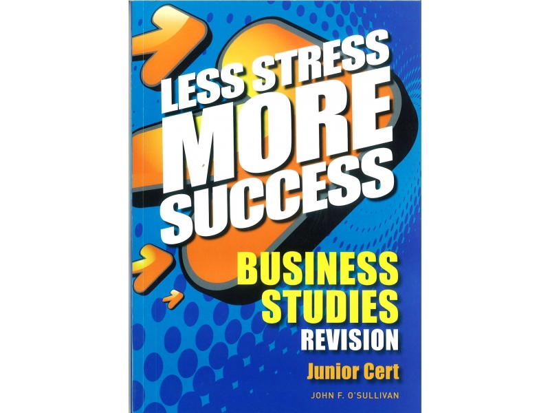 Less Stress More Success - Junior Certificate - Business Studies