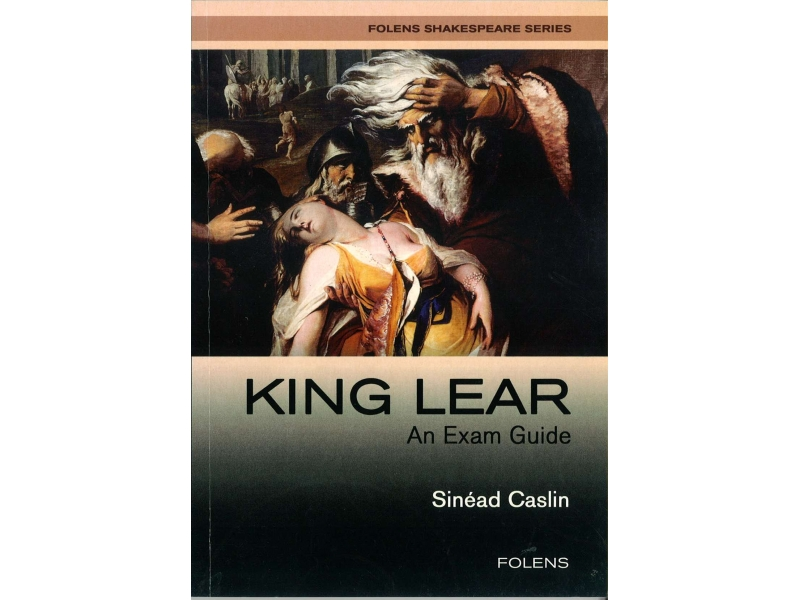King Lear Exam Guide - Leaving Certificate English - Folens Shakespeare Series