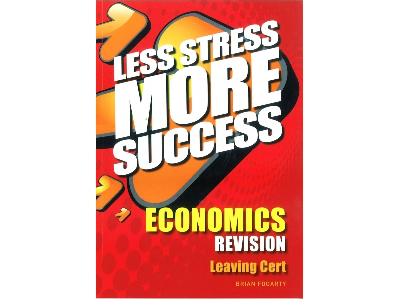 Less Stress More Success - Leaving Certificate - Economics