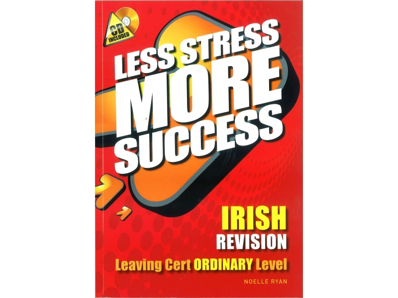 Less Stress More Success - Leaving Certificate - Irish Ordinary Level