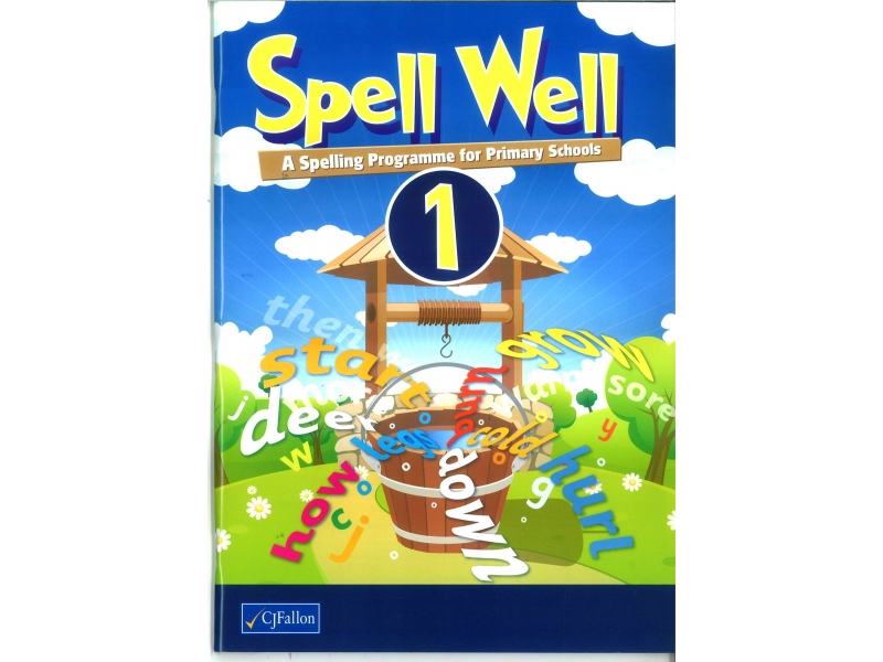 Spell Well 1 - A Spelling Programme For Primary School - First Class